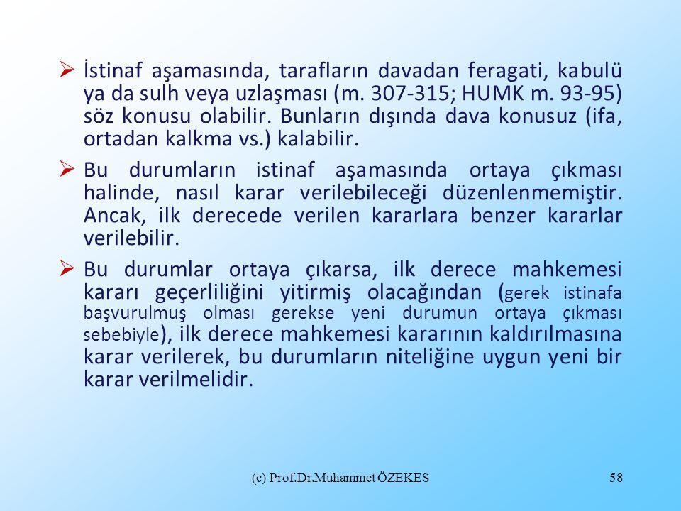 (c) Prof.Dr.Muhammet ÖZEKES58  İstinaf aşamasında, tarafların davadan feragati, kabulü ya da sulh veya uzlaşması (m. 307-315; HUMK m. 93-95) söz konu