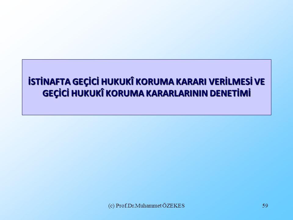 (c) Prof.Dr.Muhammet ÖZEKES59 İSTİNAFTA GEÇİCİ HUKUKÎ KORUMA KARARI VERİLMESİ VE GEÇİCİ HUKUKÎ KORUMA KARARLARININ DENETİMİ
