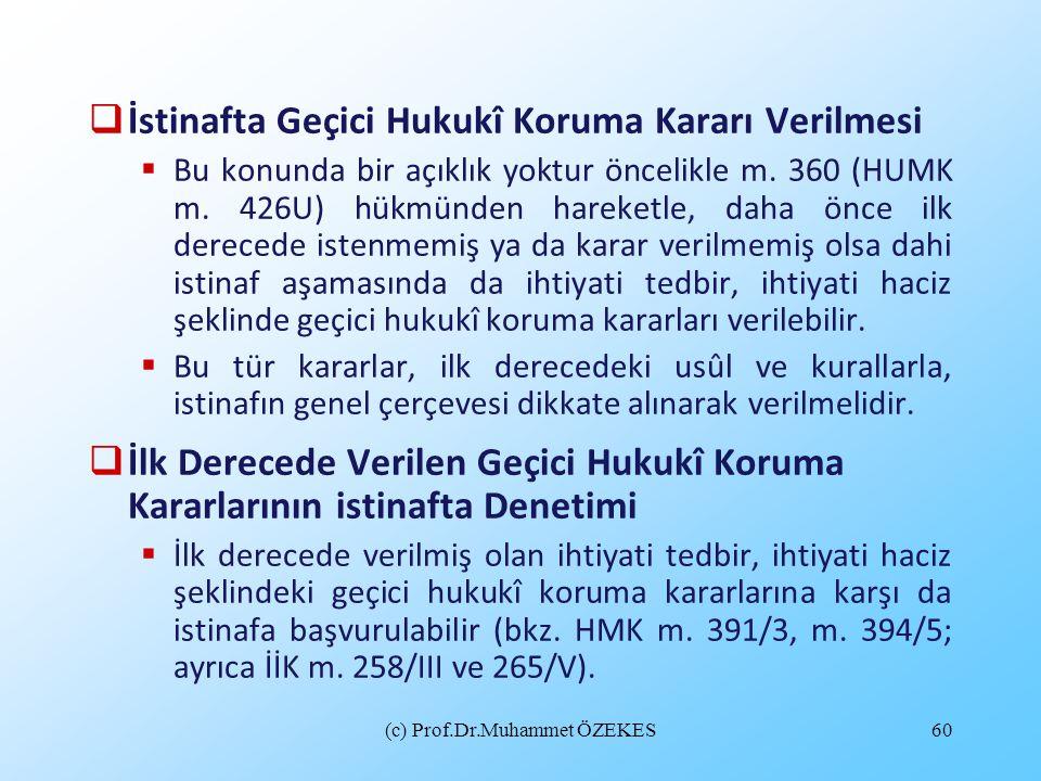 (c) Prof.Dr.Muhammet ÖZEKES60  İstinafta Geçici Hukukî Koruma Kararı Verilmesi  Bu konunda bir açıklık yoktur öncelikle m. 360 (HUMK m. 426U) hükmün