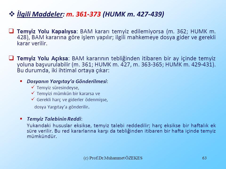 (c) Prof.Dr.Muhammet ÖZEKES63  İlgili Maddeler: m. 361-373 (HUMK m. 427-439)  Temyiz Yolu Kapalıysa: BAM kararı temyiz edilemiyorsa (m. 362; HUMK m.