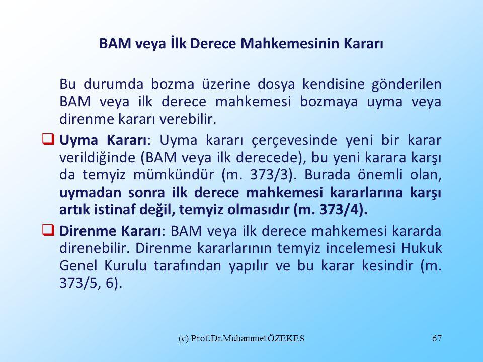 (c) Prof.Dr.Muhammet ÖZEKES67 BAM veya İlk Derece Mahkemesinin Kararı Bu durumda bozma üzerine dosya kendisine gönderilen BAM veya ilk derece mahkemes