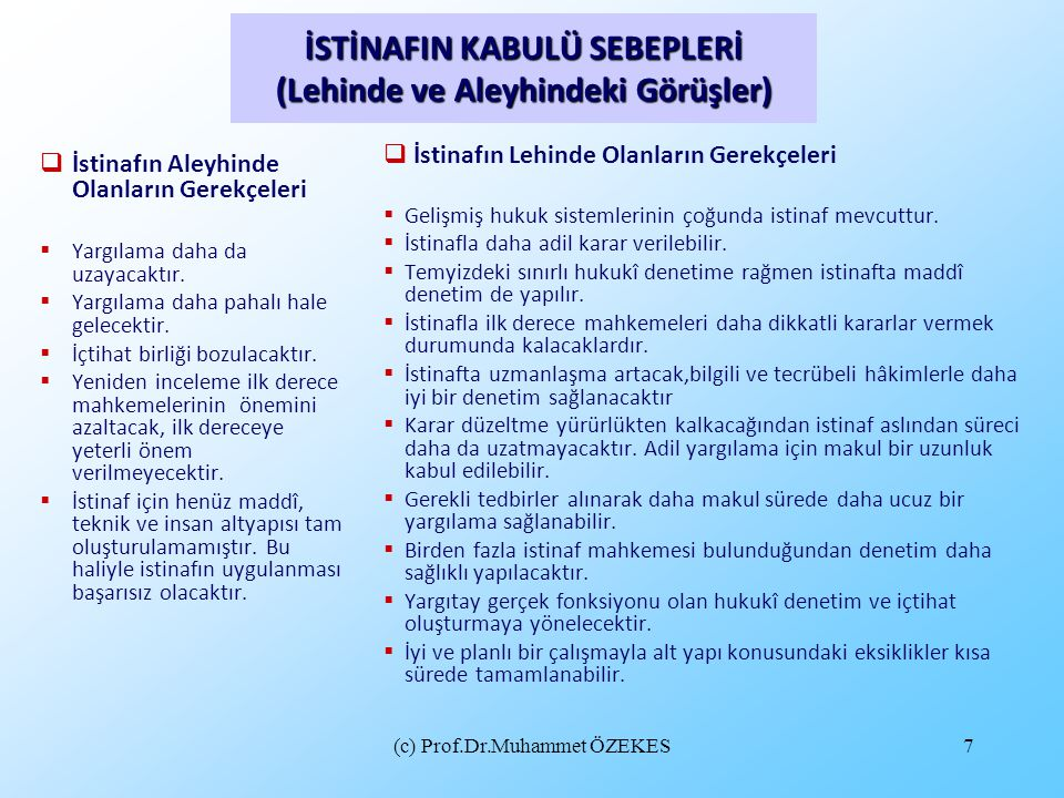 (c) Prof.Dr.Muhammet ÖZEKES7 İSTİNAFIN KABULÜ SEBEPLERİ (Lehinde ve Aleyhindeki Görüşler)  İstinafın Aleyhinde Olanların Gerekçeleri  Yargılama daha