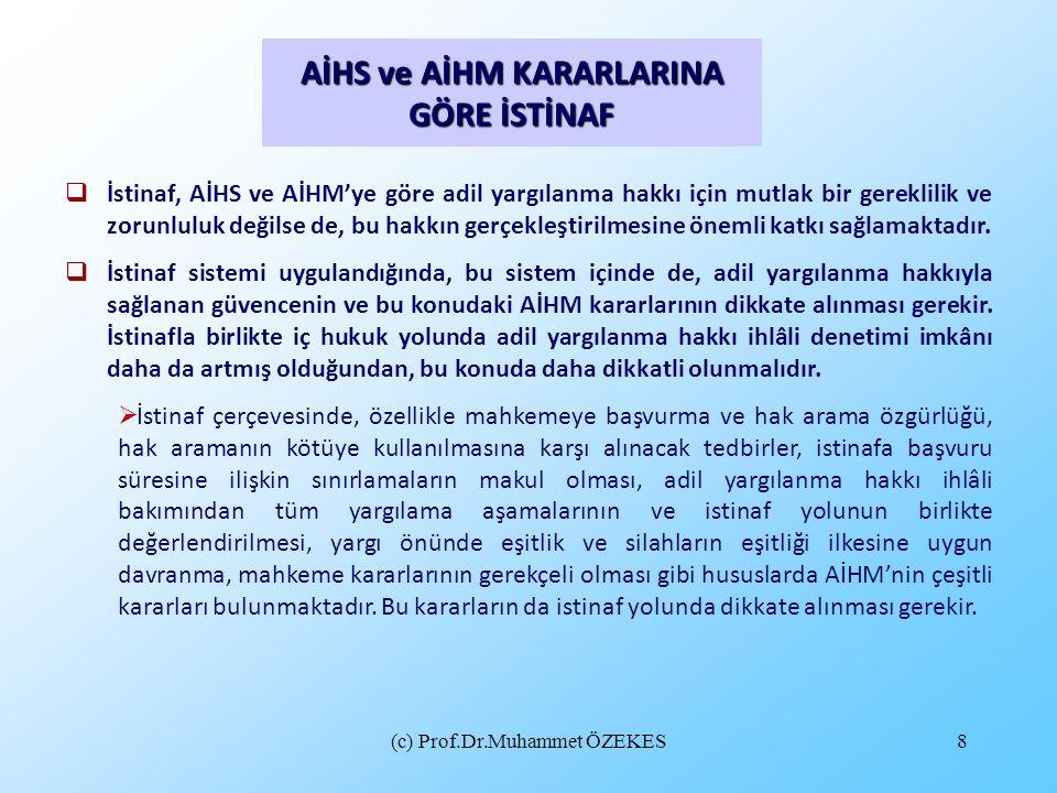 (c) Prof.Dr.Muhammet ÖZEKES8 AİHS ve AİHM KARARLARINA GÖRE İSTİNAF  İstinaf, AİHS ve AİHM'ye göre adil yargılanma hakkı için mutlak bir gereklilik ve