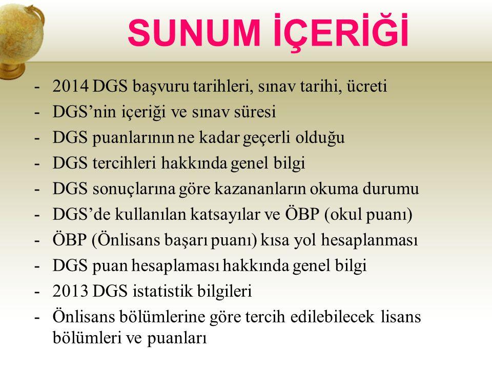 -2014 DGS başvuru tarihleri, sınav tarihi, ücreti -DGS'nin içeriği ve sınav süresi -DGS puanlarının ne kadar geçerli olduğu -DGS tercihleri hakkında g