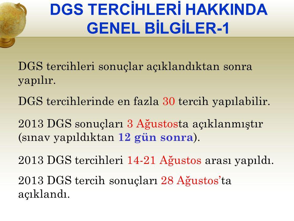 DGS TERCİHLERİ HAKKINDA GENEL BİLGİLER-1 DGS tercihleri sonuçlar açıklandıktan sonra yapılır. DGS tercihlerinde en fazla 30 tercih yapılabilir. 2013 D