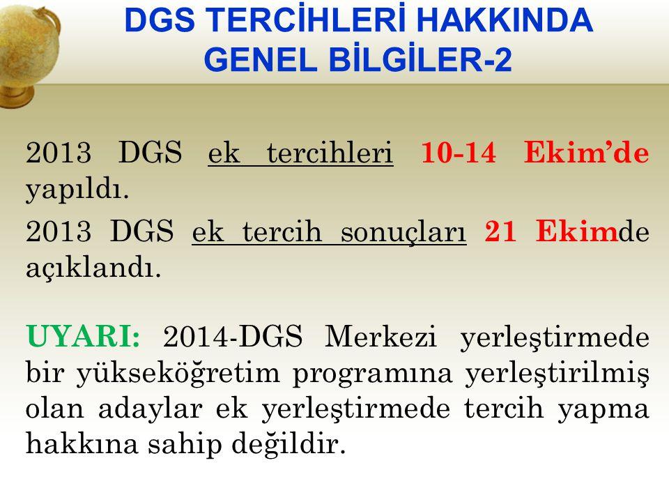 2013 DGS ek tercihleri 10-14 Ekim'de yapıldı. 2013 DGS ek tercih sonuçları 21 Ekim de açıklandı. UYARI: 2014-DGS Merkezi yerleştirmede bir yükseköğret
