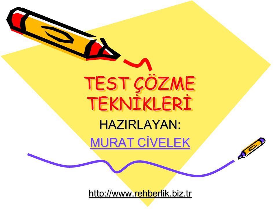 TEST ÇÖZME TEKNİKLERİ HAZIRLAYAN: MURAT CİVELEK http://www.rehberlik.biz.tr
