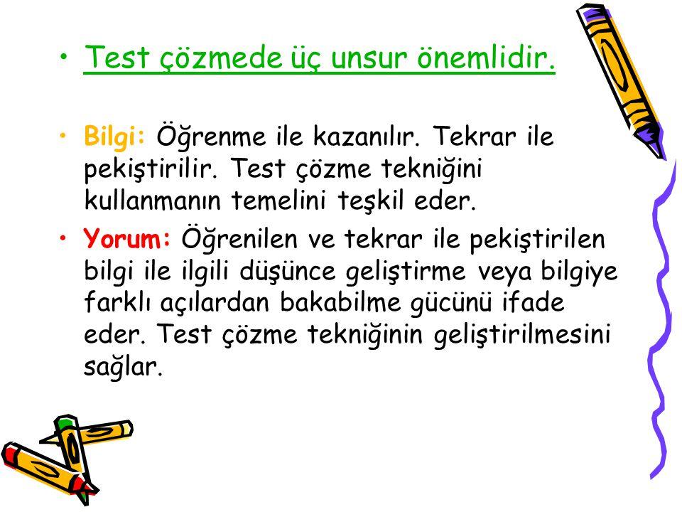 Test çözmede üç unsur önemlidir. Bilgi: Öğrenme ile kazanılır. Tekrar ile pekiştirilir. Test çözme tekniğini kullanmanın temelini teşkil eder. Yorum: