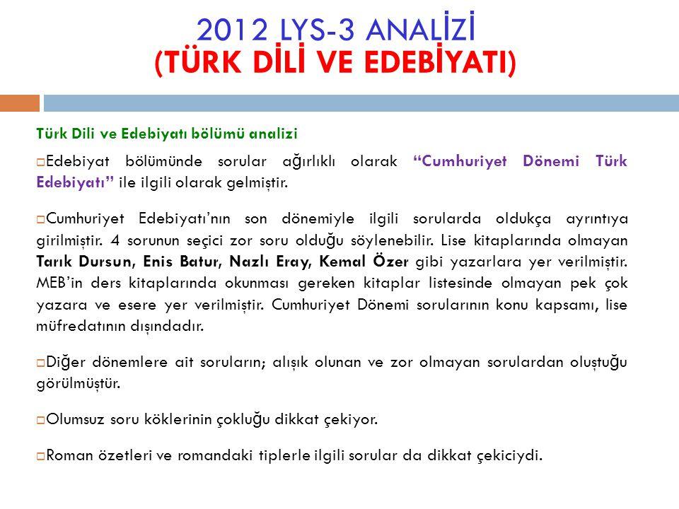 Türk Dili ve Edebiyatı bölümü analizi  Edebiyat bölümünde sorular a ğ ırlıklı olarak Cumhuriyet Dönemi Türk Edebiyatı ile ilgili olarak gelmiştir.