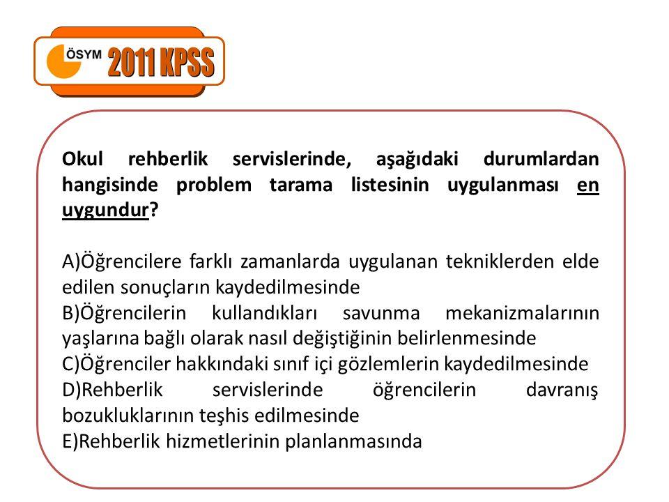 Okul rehberlik servislerinde, aşağıdaki durumlardan hangisinde problem tarama listesinin uygulanması en uygundur? A)Öğrencilere farklı zamanlarda uygu