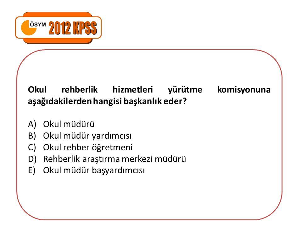 Okul rehberlik hizmetleri yürütme komisyonuna aşağıdakilerden hangisi başkanlık eder? A)Okul müdürü B)Okul müdür yardımcısı C)Okul rehber öğretmeni D)