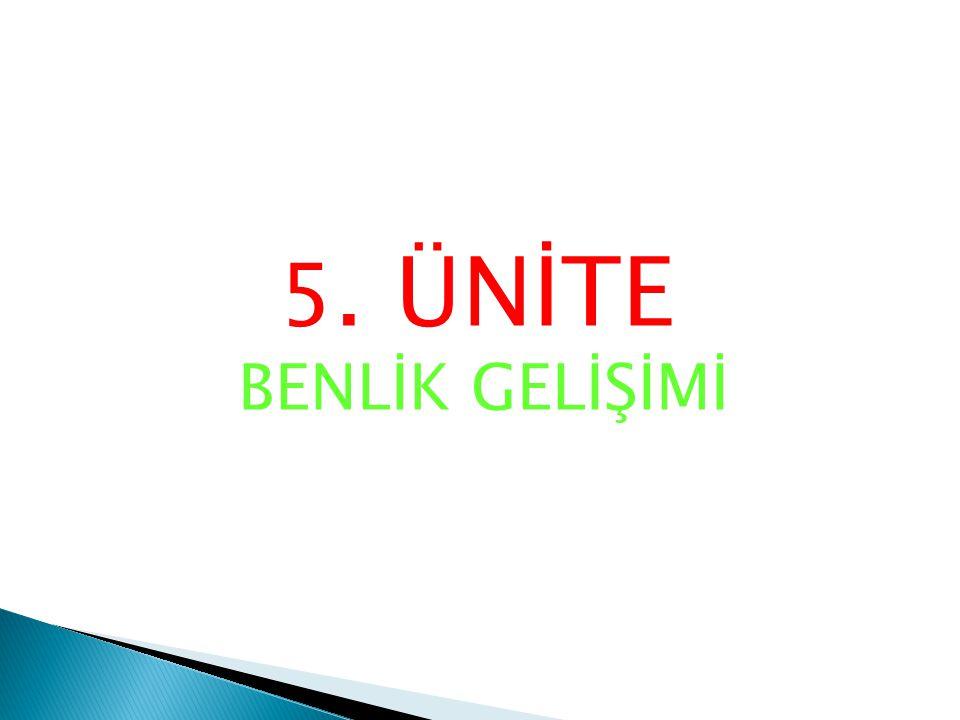 5. ÜNİTE BENLİK GELİŞİMİ