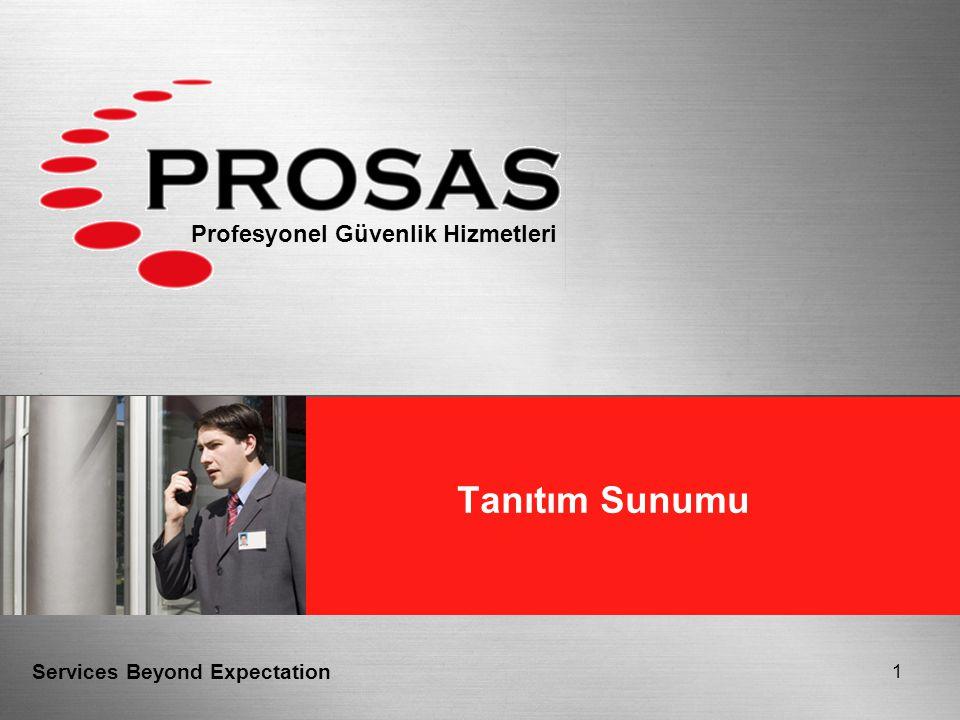 Services Beyond Expectation PROSAS Page 12 Güvenlik Sistem Dizaynı Elektronik Önlemler Prosedürler Güvenlik Görevlileri Fiziki Önlemler GÜVENLİK SİSTEM DİZAYNI