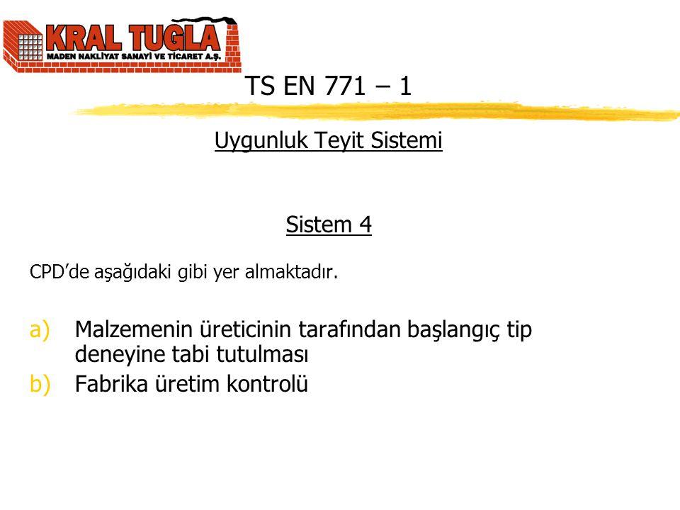 TS EN 771 – 1 Uygunluk Teyit Sistemi Sistem 4 CPD'de aşağıdaki gibi yer almaktadır. a)Malzemenin üreticinin tarafından başlangıç tip deneyine tabi tut