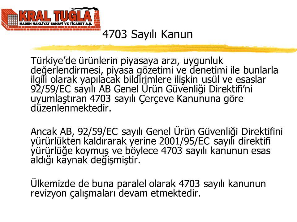 4703 Sayılı Kanun Türkiye'de ürünlerin piyasaya arzı, uygunluk değerlendirmesi, piyasa gözetimi ve denetimi ile bunlarla ilgili olarak yapılacak bildi