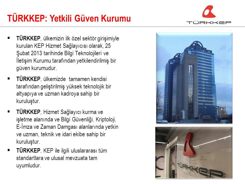 TÜRKKEP: Yetkili Güven Kurumu  TÜRKKEP, ülkemizin ilk özel sektör girişimiyle kurulan KEP Hizmet Sağlayıcısı olarak, 25 Şubat 2013 tarihinde Bilgi Teknolojileri ve İletişim Kurumu tarafından yetkilendirilmiş bir güven kurumudur.
