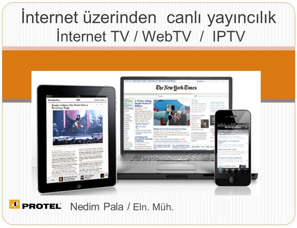 Nedim Pala / Eln. Müh. İnternet üzerinden canlı yayıncılık İnternet TV / WebTV / IPTV