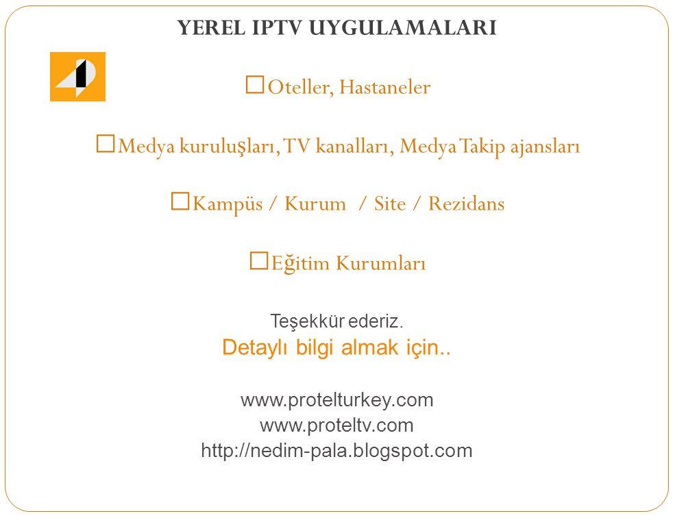 YEREL IPTV UYGULAMALARI  Oteller, Hastaneler  Medya kurulu ş ları, TV kanalları, Medya Takip ajansları  Kampüs / Kurum / Site / Rezidans  E ğ itim