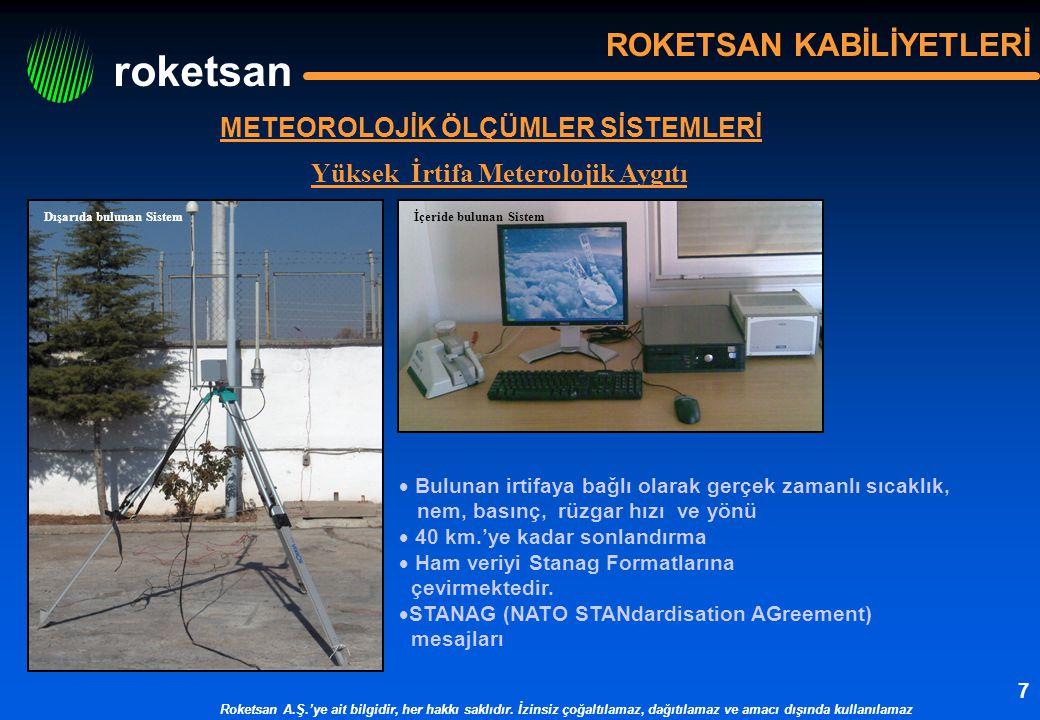 roketsan ROKETSAN KABİLİYETLERİ Yüksek İrtifa Meterolojik Aygıtı  Bulunan irtifaya bağlı olarak gerçek zamanlı sıcaklık, nem, basınç, rüzgar hızı ve