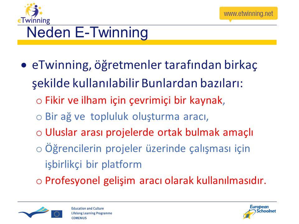 Neden E-Twinning  eTwinning, öğretmenler tarafından birkaç şekilde kullanılabilir Bunlardan bazıları: o Fikir ve ilham için çevrimiçi bir kaynak, o B