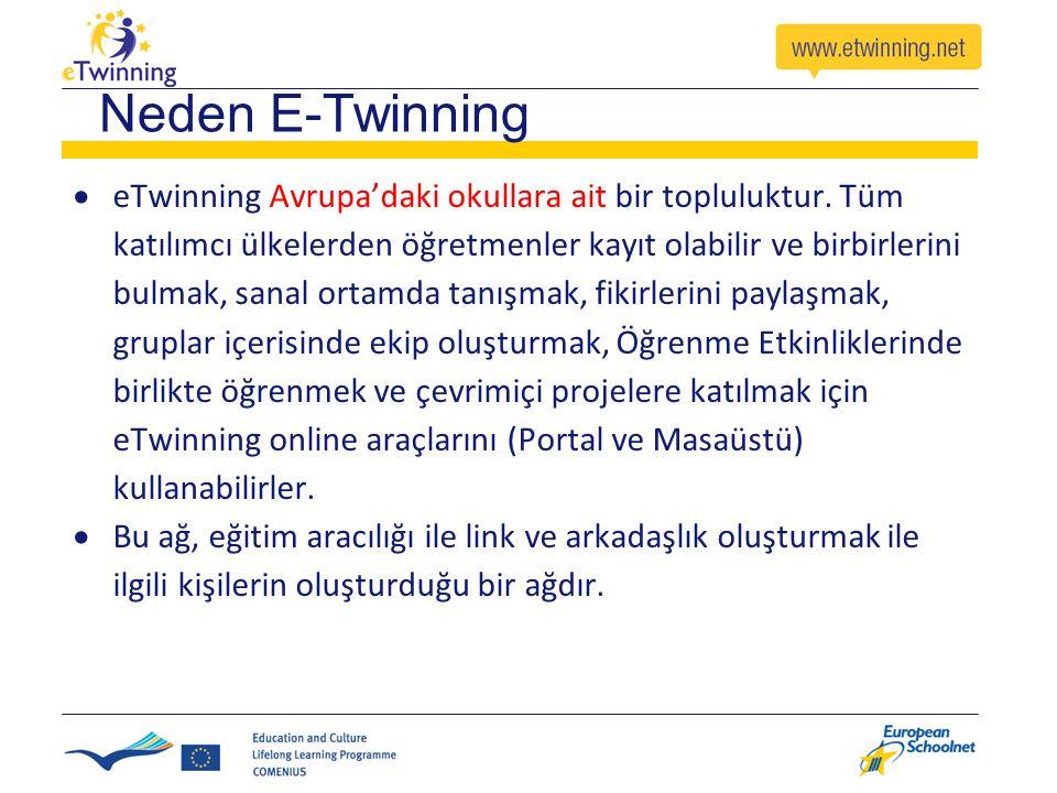 Neden E-Twinning  eTwinning Avrupa'daki okullara ait bir topluluktur. Tüm katılımcı ülkelerden öğretmenler kayıt olabilir ve birbirlerini bulmak, san