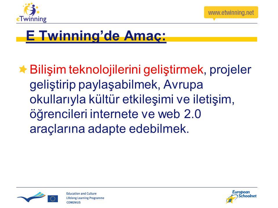 E Twinning'de Amaç: Bilişim teknolojilerini geliştirmek, projeler geliştirip paylaşabilmek, Avrupa okullarıyla kültür etkileşimi ve iletişim, öğrencil