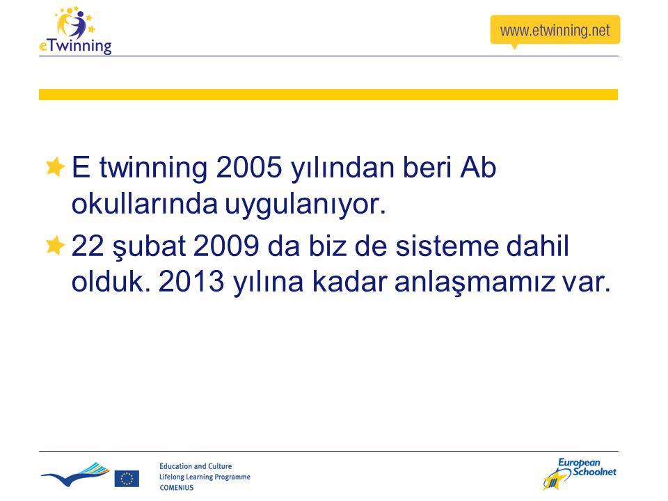 E twinning 2005 yılından beri Ab okullarında uygulanıyor. 22 şubat 2009 da biz de sisteme dahil olduk. 2013 yılına kadar anlaşmamız var.