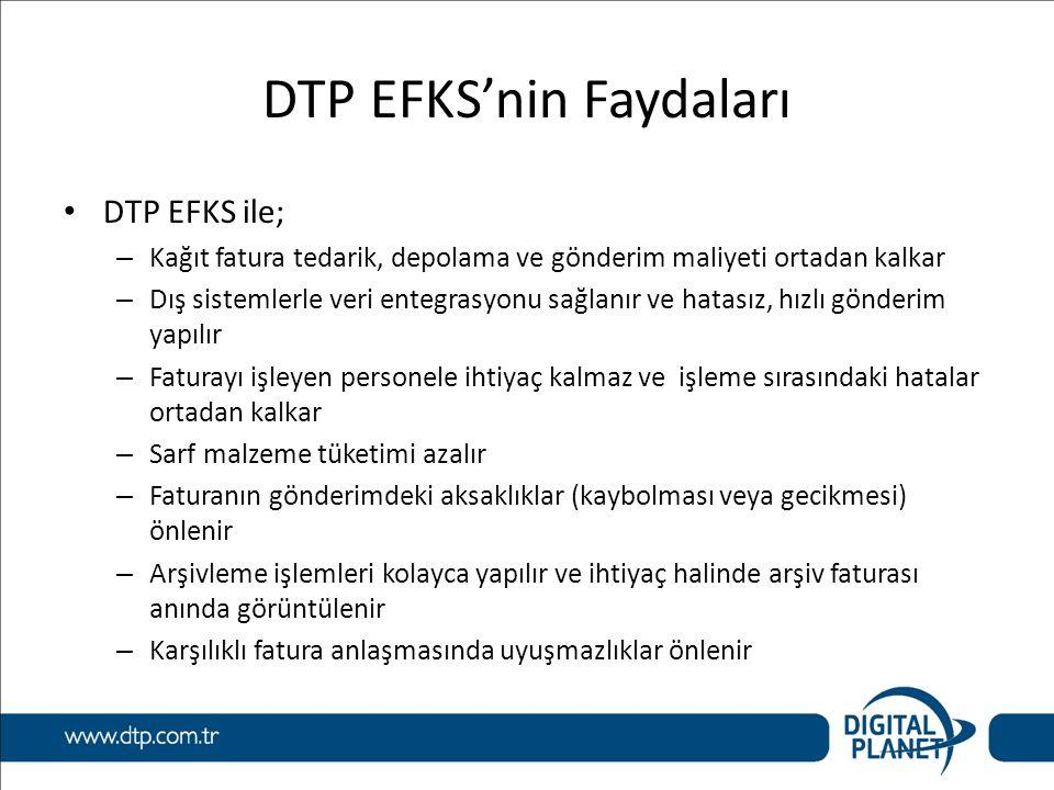 DTP EFKS'nin Faydaları DTP EFKS ile; – Kağıt fatura tedarik, depolama ve gönderim maliyeti ortadan kalkar – Dış sistemlerle veri entegrasyonu sağlanır