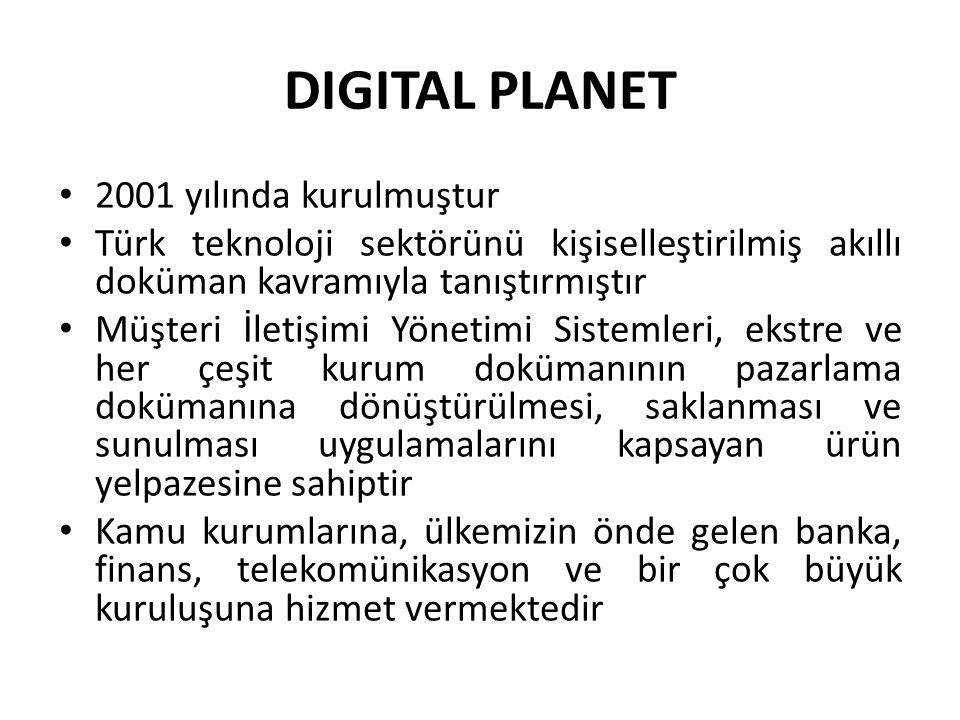 DIGITAL PLANET 2001 yılında kurulmuştur Türk teknoloji sektörünü kişiselleştirilmiş akıllı doküman kavramıyla tanıştırmıştır Müşteri İletişimi Yönetim