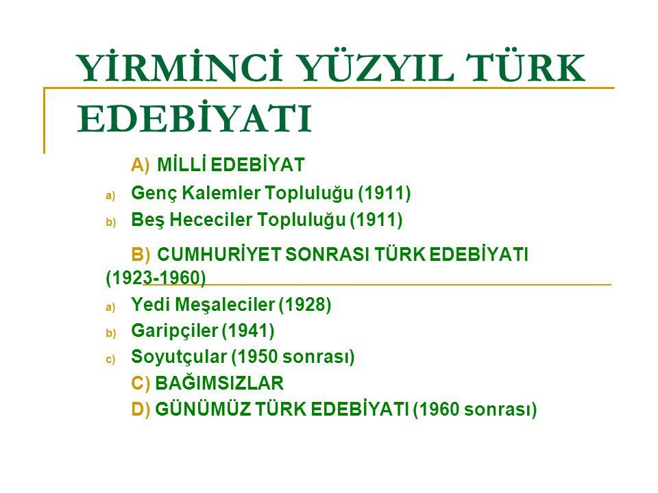 YİRMİNCİ YÜZYIL TÜRK EDEBİYATI A) MİLLİ EDEBİYAT a) Genç Kalemler Topluluğu (1911) b) Beş Hececiler Topluluğu (1911) B) CUMHURİYET SONRASI TÜRK EDEBİY