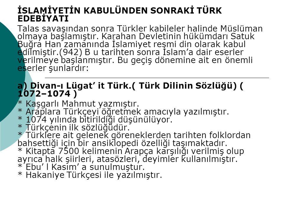 İSLAMİYETİN KABULÜNDEN SONRAKİ TÜRK EDEBİYATI Talas savaşından sonra Türkler kabileler halinde Müslüman olmaya başlamıştır. Karahan Devletinin hükümda