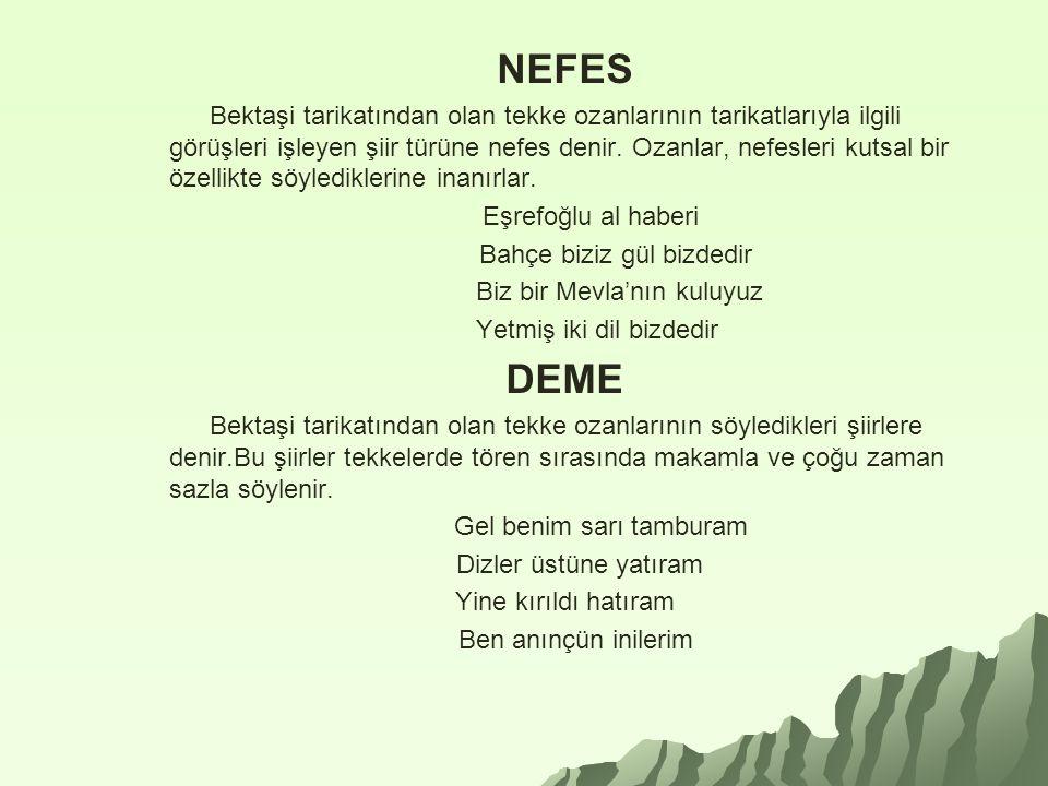NEFES Bektaşi tarikatından olan tekke ozanlarının tarikatlarıyla ilgili görüşleri işleyen şiir türüne nefes denir. Ozanlar, nefesleri kutsal bir özell