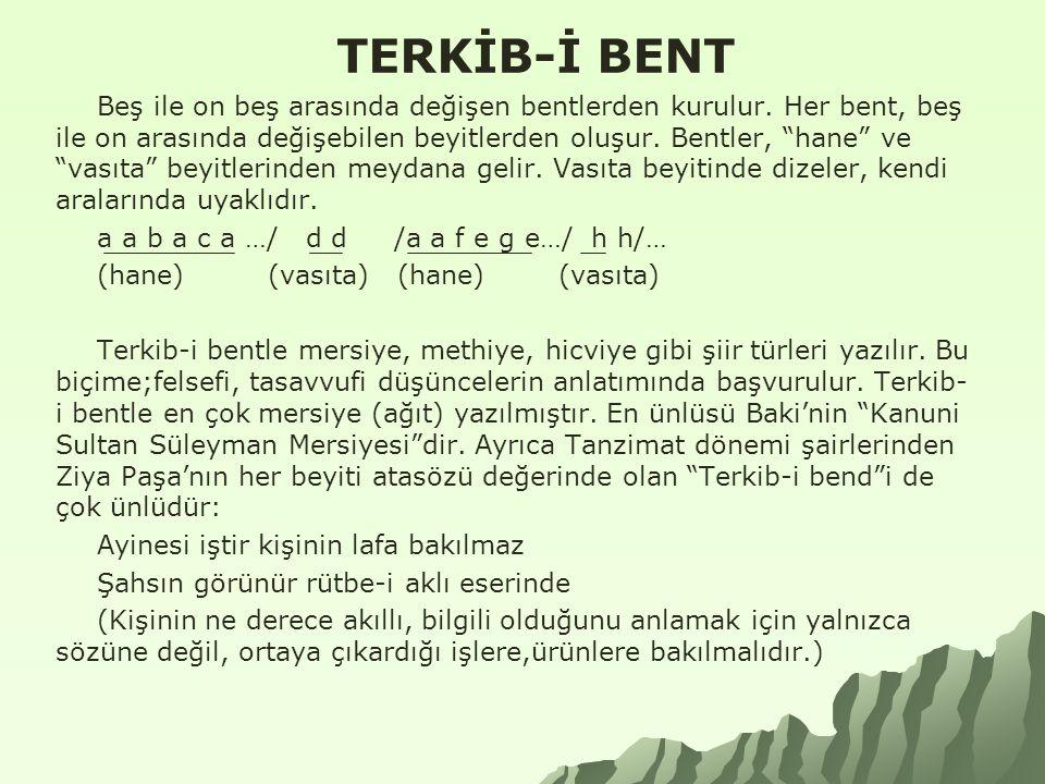 """TERKİB-İ BENT Beş ile on beş arasında değişen bentlerden kurulur. Her bent, beş ile on arasında değişebilen beyitlerden oluşur. Bentler, """"hane"""" ve """"va"""
