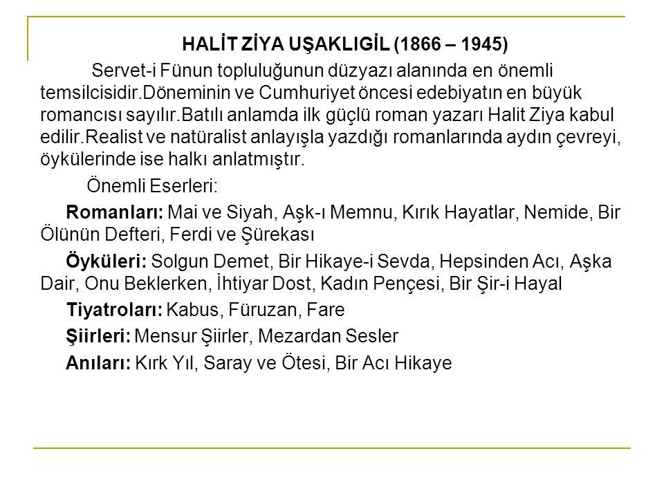 HALİT ZİYA UŞAKLIGİL (1866 – 1945) Servet-i Fünun topluluğunun düzyazı alanında en önemli temsilcisidir.Döneminin ve Cumhuriyet öncesi edebiyatın en b
