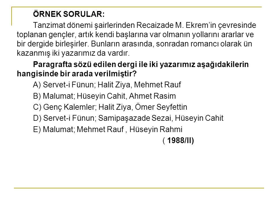 ÖRNEK SORULAR: Tanzimat dönemi şairlerinden Recaizade M. Ekrem'in çevresinde toplanan gençler, artık kendi başlarına var olmanın yollarını ararlar ve