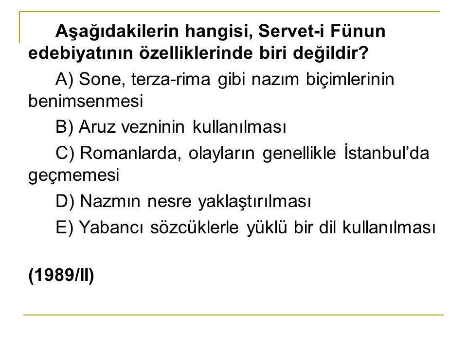Aşağıdakilerin hangisi, Servet-i Fünun edebiyatının özelliklerinde biri değildir? A) Sone, terza-rima gibi nazım biçimlerinin benimsenmesi B) Aruz vez