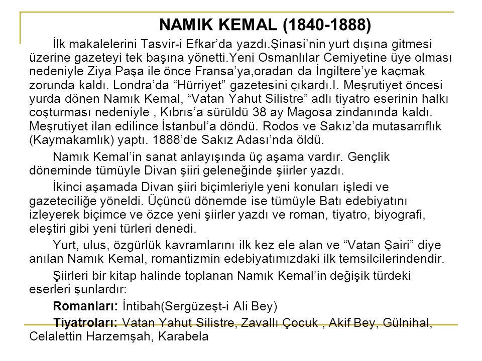 NAMIK KEMAL (1840-1888) İlk makalelerini Tasvir-i Efkar'da yazdı.Şinasi'nin yurt dışına gitmesi üzerine gazeteyi tek başına yönetti.Yeni Osmanlılar Ce