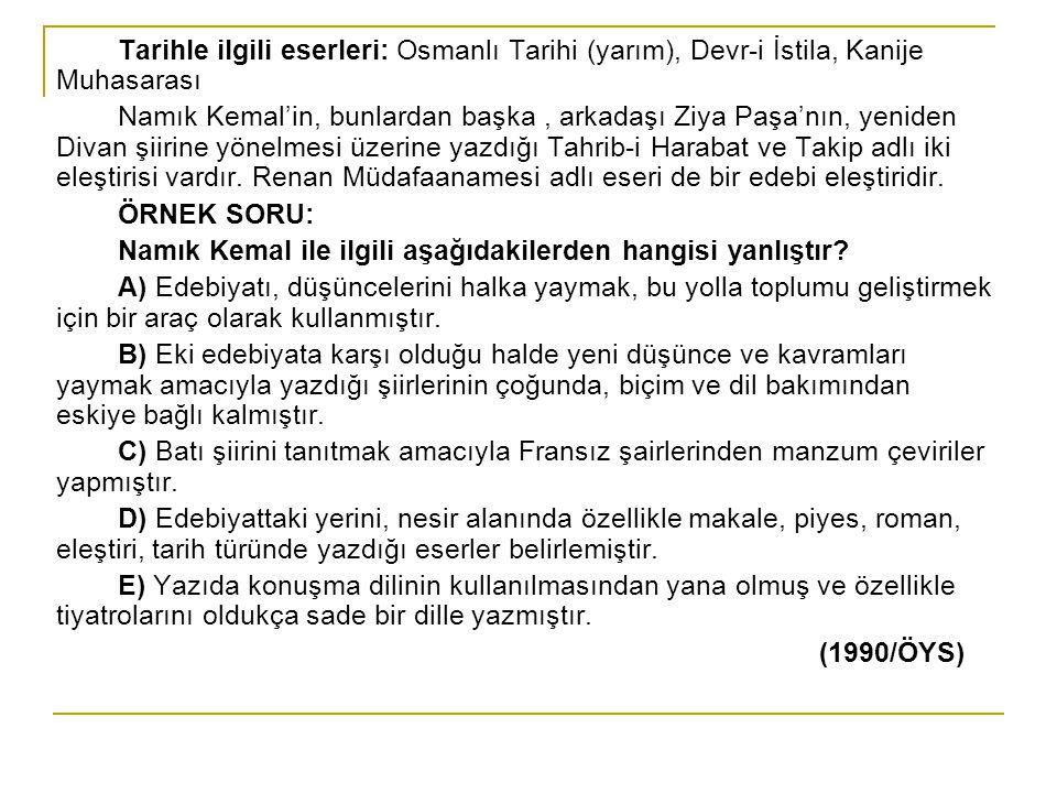 Tarihle ilgili eserleri: Osmanlı Tarihi (yarım), Devr-i İstila, Kanije Muhasarası Namık Kemal'in, bunlardan başka, arkadaşı Ziya Paşa'nın, yeniden Div