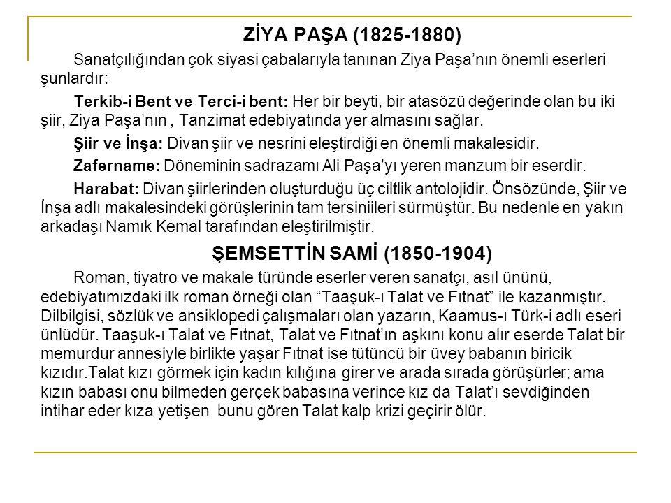 ZİYA PAŞA (1825-1880) Sanatçılığından çok siyasi çabalarıyla tanınan Ziya Paşa'nın önemli eserleri şunlardır: Terkib-i Bent ve Terci-i bent: Her bir b