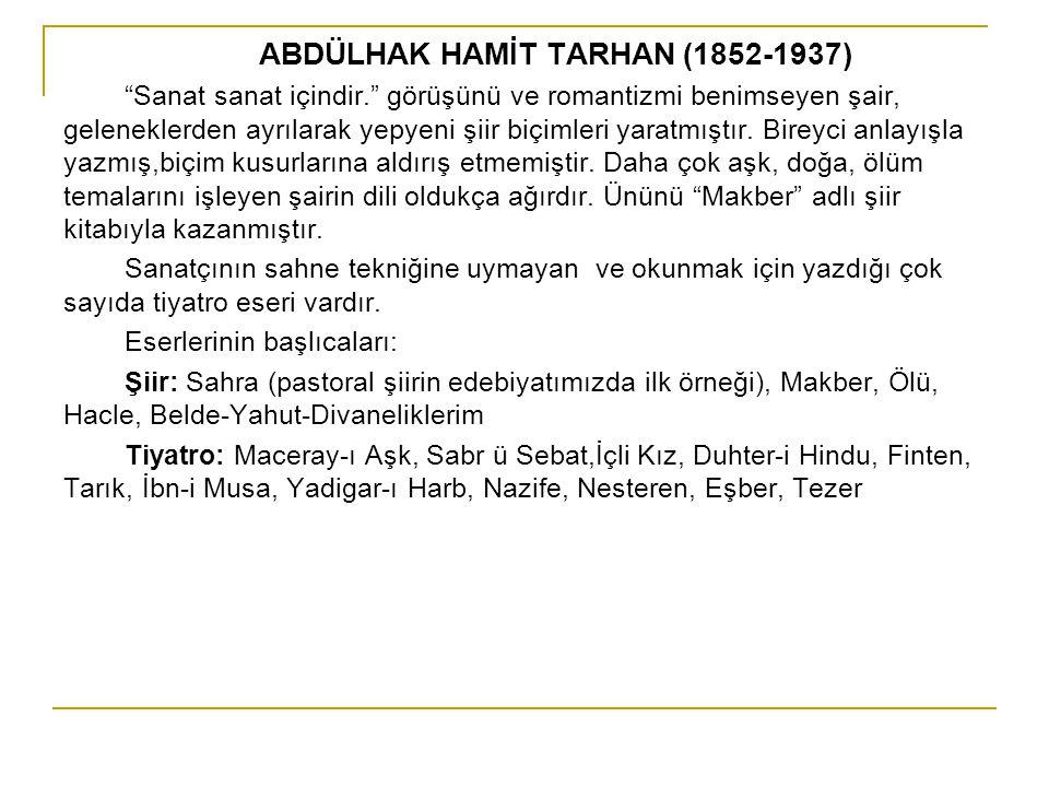 """ABDÜLHAK HAMİT TARHAN (1852-1937) """"Sanat sanat içindir."""" görüşünü ve romantizmi benimseyen şair, geleneklerden ayrılarak yepyeni şiir biçimleri yaratm"""