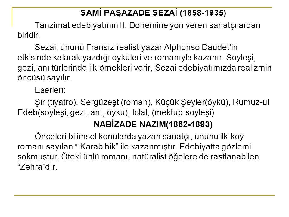 SAMİ PAŞAZADE SEZAİ (1858-1935) Tanzimat edebiyatının II. Dönemine yön veren sanatçılardan biridir. Sezai, ününü Fransız realist yazar Alphonso Daudet