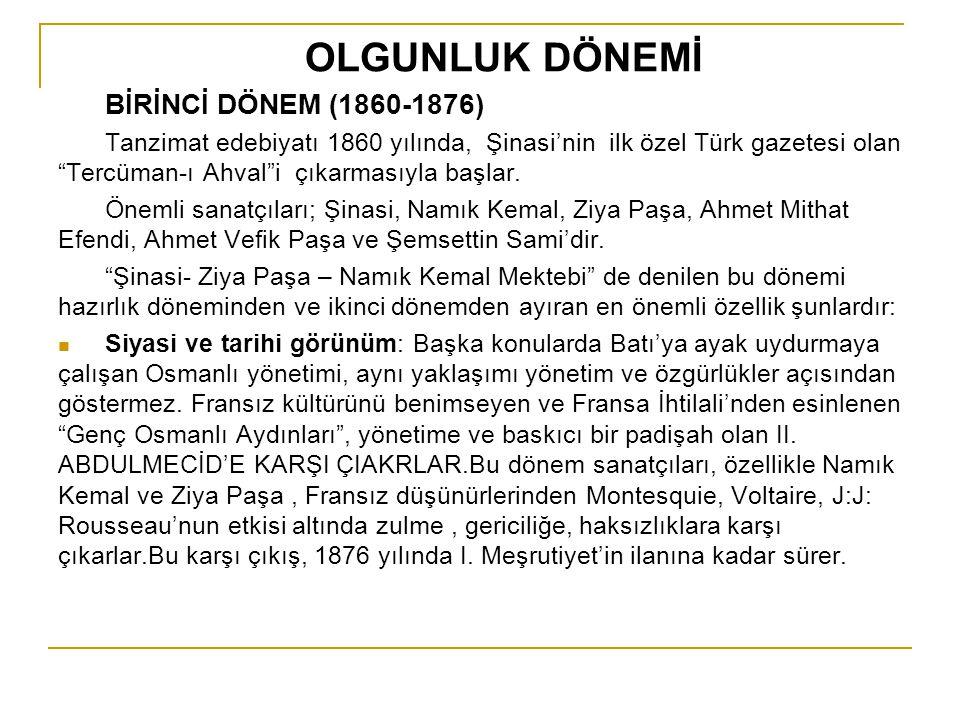 """OLGUNLUK DÖNEMİ BİRİNCİ DÖNEM (1860-1876) Tanzimat edebiyatı 1860 yılında, Şinasi'nin ilk özel Türk gazetesi olan """"Tercüman-ı Ahval""""i çıkarmasıyla baş"""