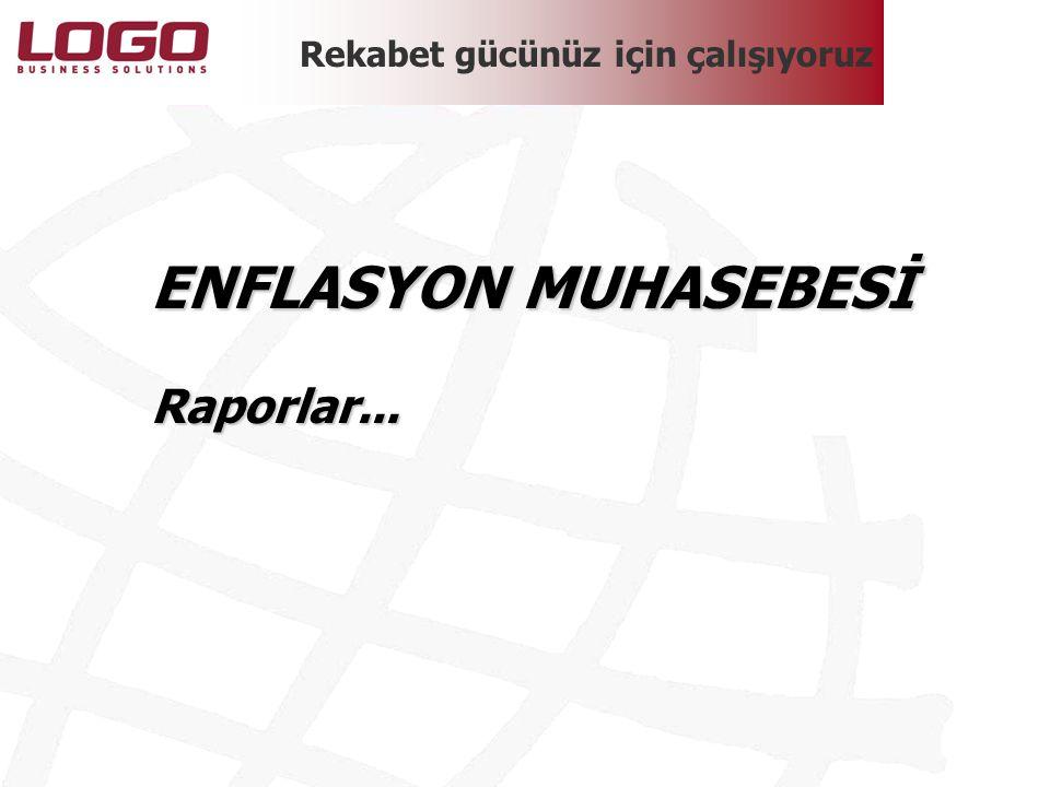 Rekabet gücünüz için çalışıyoruz ENFLASYON MUHASEBESİ Raporlar...