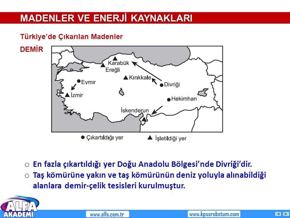 Türkiye'de Çıkarılan Madenler DEMİR o En fazla çıkartıldığı yer Doğu Anadolu Bölgesi'nde Divriği'dir. o Taş kömürüne yakın ve taş kömürünün deniz yolu