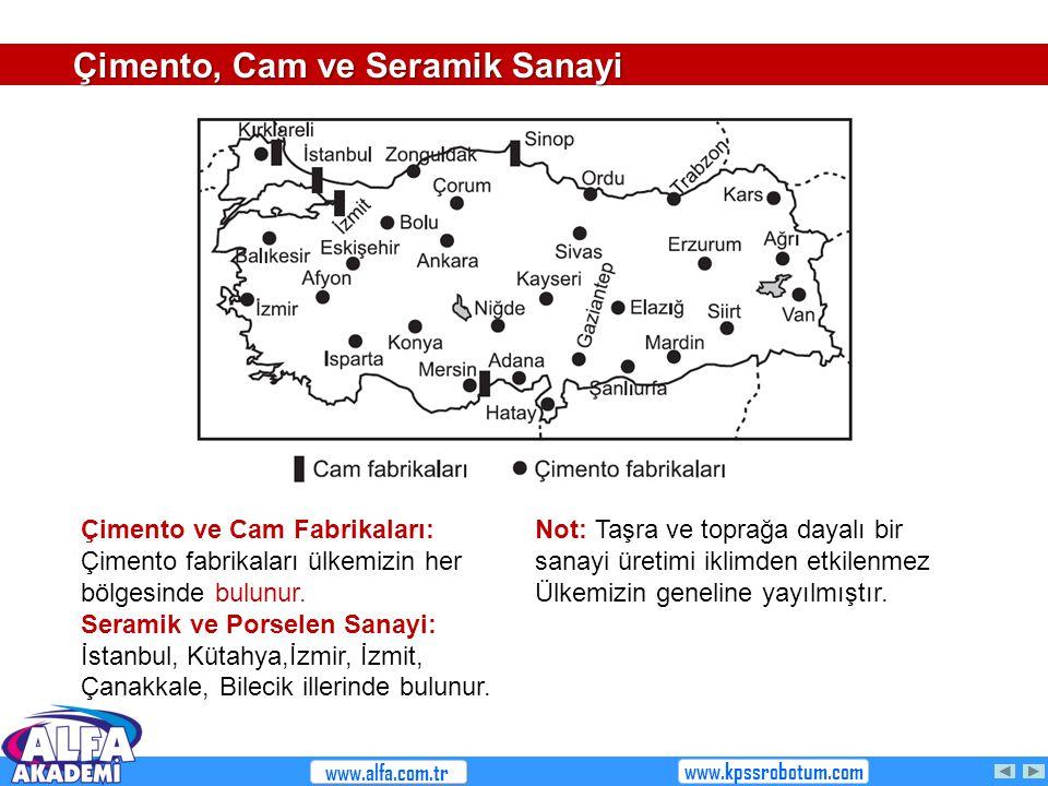 Çimento ve Cam Fabrikaları: Çimento fabrikaları ülkemizin her bölgesinde bulunur. Seramik ve Porselen Sanayi: İstanbul, Kütahya,İzmir, İzmit, Çanakkal