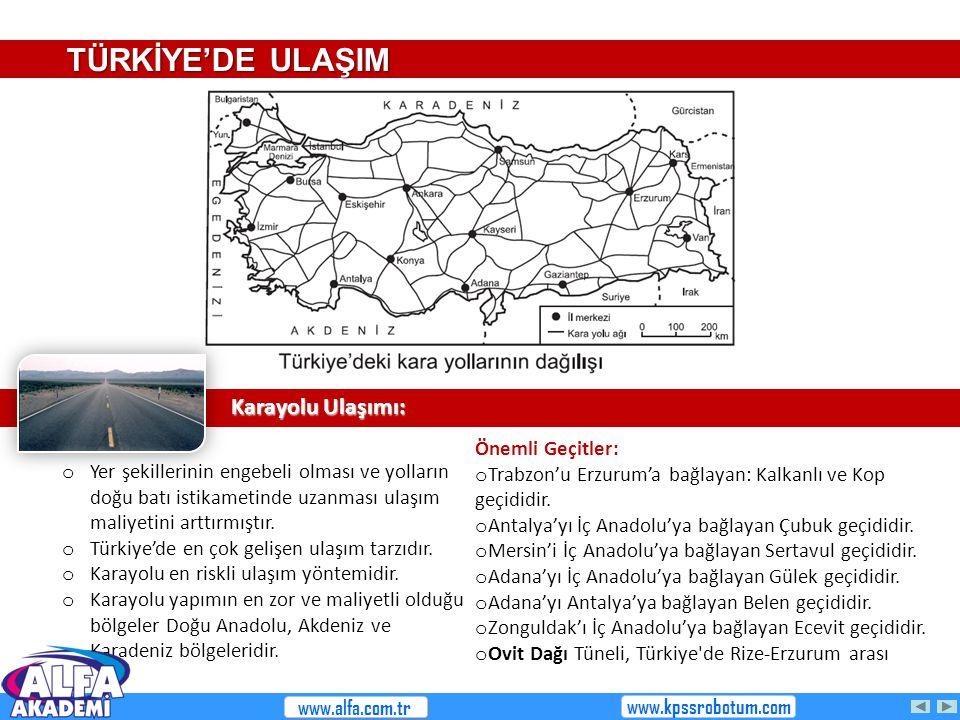 Önemli Geçitler: o Trabzon'u Erzurum'a bağlayan: Kalkanlı ve Kop geçididir. o Antalya'yı İç Anadolu'ya bağlayan Çubuk geçididir. o Mersin'i İç Anadolu