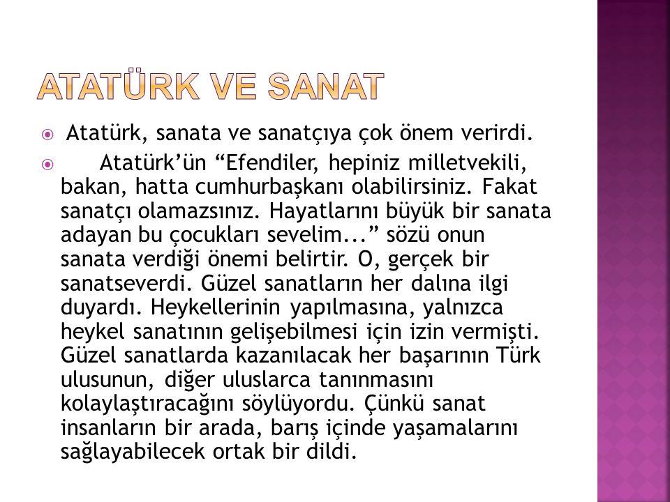  Atatürk, sanata ve sanatçıya çok önem verirdi.