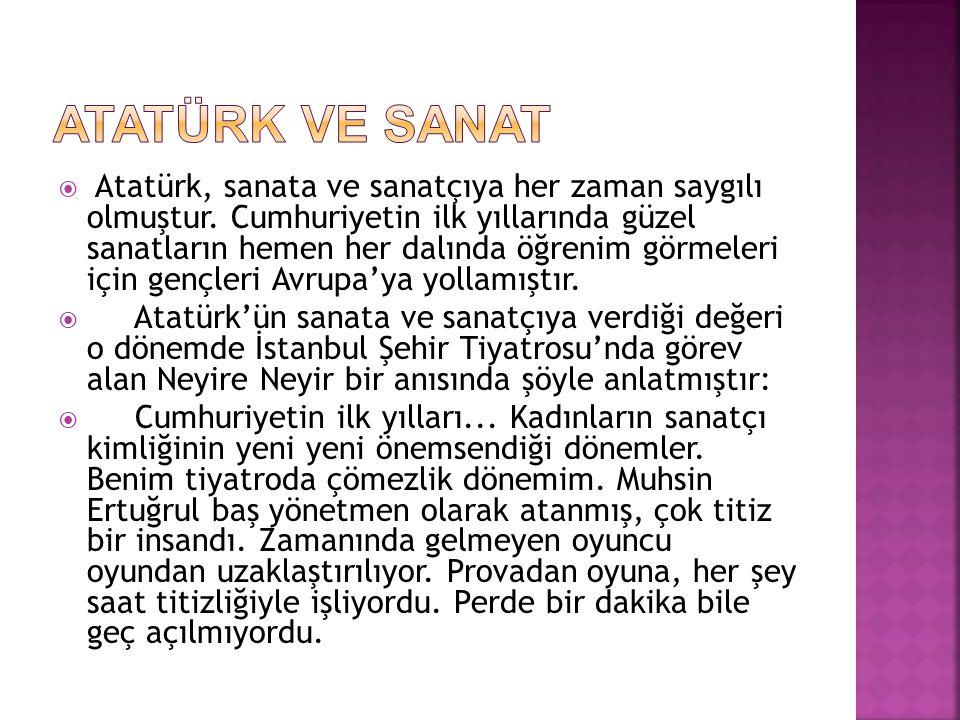  Atatürk, sanata ve sanatçıya her zaman saygılı olmuştur.