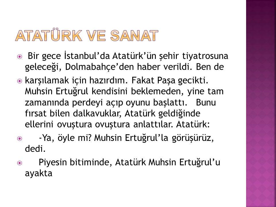  Bir gece İstanbul'da Atatürk'ün şehir tiyatrosuna geleceği, Dolmabahçe'den haber verildi.