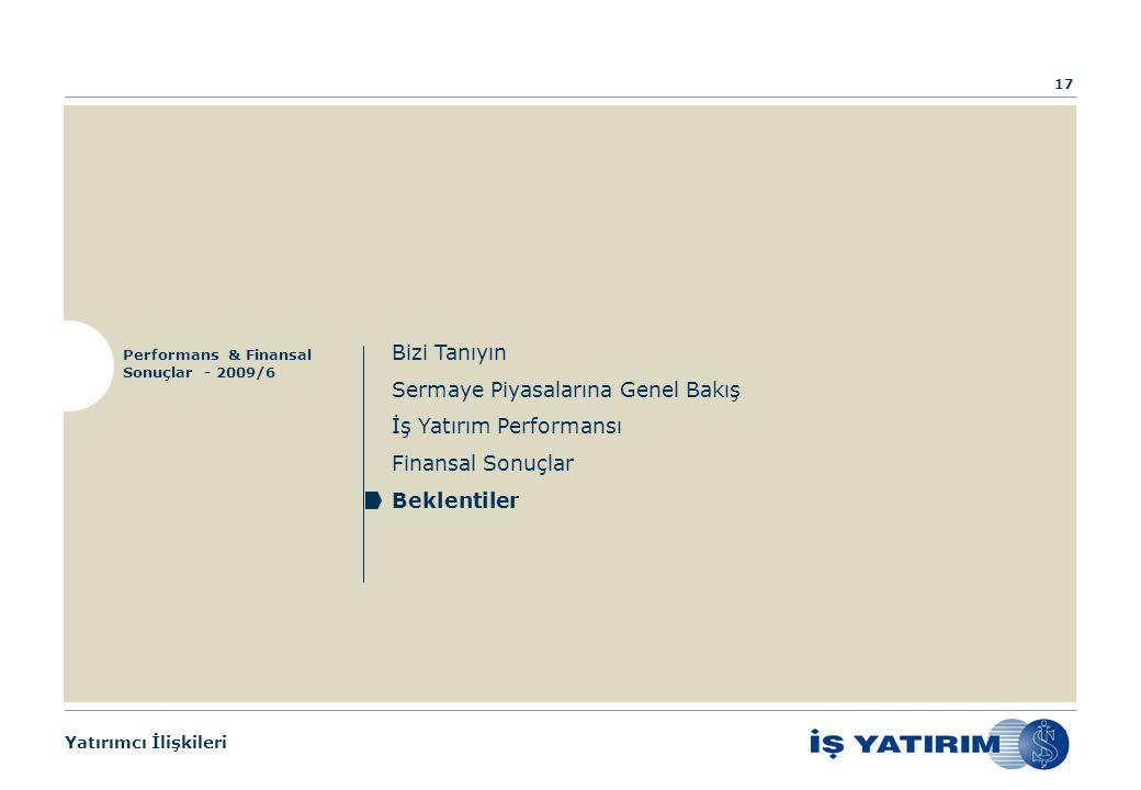 Yatırımcı İlişkileri Bizi Tanıyın Sermaye Piyasalarına Genel Bakış İş Yatırım Performansı Finansal Sonuçlar Beklentiler Performans & Finansal Sonuçlar - 2009/6 17